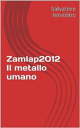 Zamlap2012 Il metallo umano (Rivista Zamlap Vol. 3)