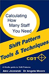 Calculating How Many Staff Do You Need (Shift Pattern Tools & Techniques) Kindle Edition