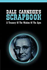 Dale Carnegie's Scrapbook: A Treasury Of The Wisdom Of The Ages Kindle Edition