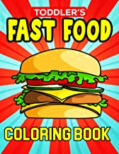 Toddler's Fast Food Coloring Book: Toddler/ Preschooler And Kids Coloring Activity Book with Decadent Desserts, Burger, Pi...
