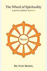 The Wheel Of Spirituality: A Joyful Journey to Siddhi Kindle Edition