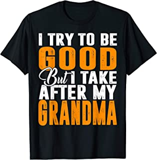 I Try To Be Good But I Take After My Grandma T-shirt