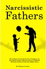 Narcissistic Fathers: The Problem with being the Son or Daughter of a Narcissistic Parent, and how to fix it. A Guide for Healing and Recovering After Hidden Abuse Kindle Edition