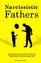 Narcissistic Fathers: The Problem with being the Son or Daughter of a Narcissistic Parent, and how to fix it. A Guide for ...