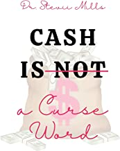 CASH IS NOT A CURSE WORD