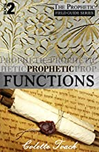 Prophetic Functions: Operating Effectively as a Prophet (The Prophet's Field Guide Series) (Volume 2)