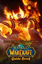 World of Warcraft Guide Book: Become A Master In World of Warcraft: World of Warcraft Guideline