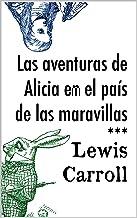 Las aventuras de Alicia en el Pais de las Maravillas (Spanish Edition)