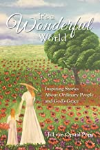 It's A Wonderful World: Inspiring Stories About Ordinary People and God's Grace