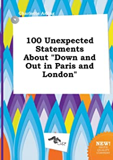 100 Unexpected Statements about Down and Out in Paris and London