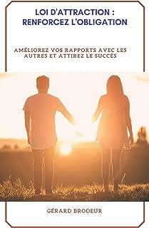 Loi d'attraction : renforcez l'obligation: Améliorez vos rapports avec les autres et attirez le succès (French Edition)