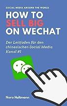 How to sell big on WeChat (German Edition): China Marketing: Neue Kunden und Umsatz über WeChat gewinnen. Der profitable Einstieg in den chinesischen Markt ... #1 (Social Media Around the World)