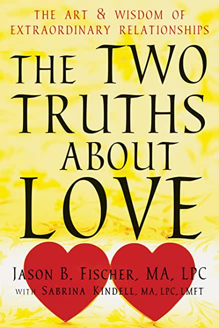 The Two Truths about Love: The Art and Wisdom of Extraordinary Relationships (English Edition)