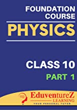 Physics Foundation Course for IIT-JEE/NEET/Olympiads/NTSE: Class 10 (Part 1)