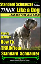 Standard Schnauzer Training | Think Like a Dog, But Don't Eat Your Poop! |: Here's EXACTLY How To Train Your Standard Schnauzer