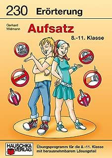 Erörterung. Aufsatz 8.-11. Klasse: Übungsprogramm mit Lösungen für die 8.-11. Klasse (Deutsch: Aufsatz 917) (German Edition)