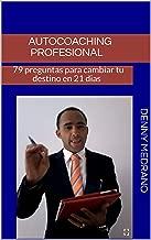 Autocoaching  Profesional: 79 preguntas para cambiar tu destino en 21 dias (Spanish Edition)