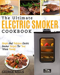 Electric Smoker Cookbook: The Ultimate Electric Smoker Cookbook - Simple and Delicious Electric Smoker Recipes for Your Wh...