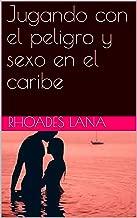 Jugando con el peligro y sexo en el caribe (Spanish Edition)