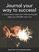 Journal your way to success! 5 simple ways to get your fire burning and make your dreams come true: Journaling as a method for personal transformation and creating succes (English Edition)