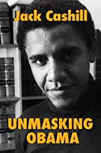Unmasking Obama: The Fight to Tell the True Story of a Failed Presidency PDF