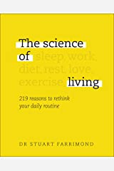 The Science of Living: 219 reasons to rethink your daily routine Kindle Edition