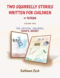 Two Squirrelly Stories Written for Children by Tateen Volume Two: The Crystal Squirrel, Josh's Secret