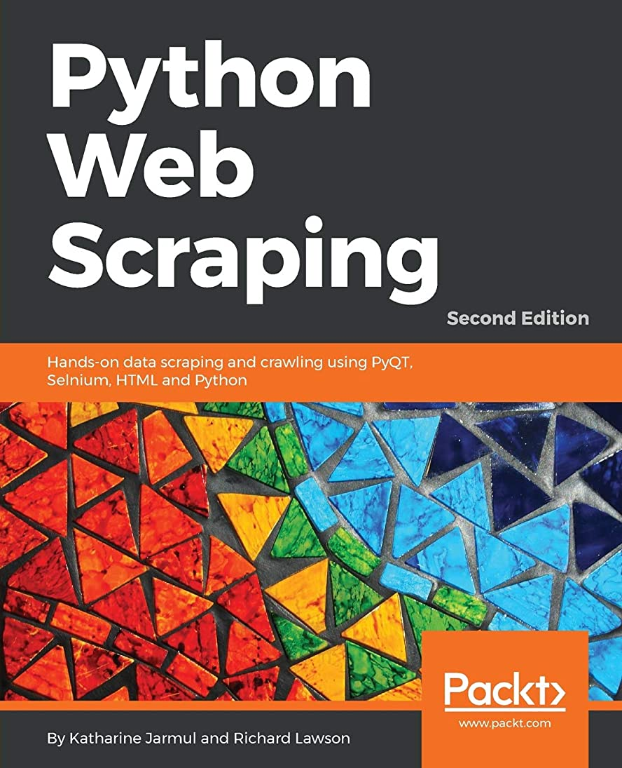 月曜パースブラックボロウ伝記Python Web Scraping: Hands-on data scraping and crawling using PyQT, Selnium, HTML and Python, 2nd Edition