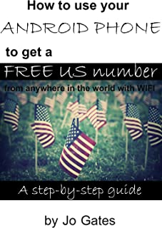 How to Use Your Android phone to Get a Free US Number: From anywhere in the world with WIFI (English Edition)
