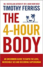 Livres The 4-Hour Body: An Uncommon Guide to Rapid Fat-loss, Incredible Sex and Becoming Superhuman PDF