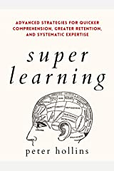 Super Learning: Advanced Strategies for Quicker Comprehension, Greater Retention, and Systematic Expertise (Science of Accelerated Learning 2.ed) (Learning how to Learn Book 14) Kindle Edition
