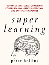 Super Learning: Advanced Strategies for Quicker Comprehension, Greater Retention, and Systematic Expertise (Science of Acc...