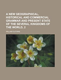 A New Geographical, Historical and Commercial Grammar and Present State of the Several Kingdoms of the World, 2