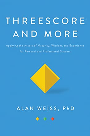 Threescore and More: Applying the Assets of Maturity, Wisdom, and Experience for Personal and Professional Success (English Edition)