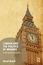 London and the Politics of Memory: In the Shadow of Big Ben (Memory Studies: Global Constellations)