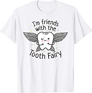 I'm Friends with the Tooth Fairy Funny Pediatric Dentist T-Shirt