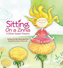 Sitting on a Zinnia & Other Sweet Dreams