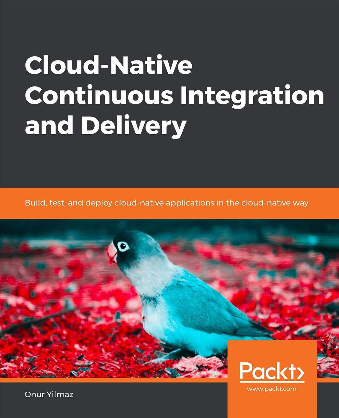 エジプト人邪魔するビルマCloud-Native Continuous Integration and Delivery: Build, test, and deploy cloud-native applications in the cloud-native way (English Edition)