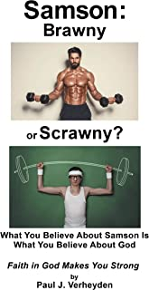Samson: Brawny or Scrawny?: What You Believe About Samson Is What You Believe About God