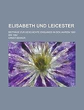 Elisabeth Und Leicester; Beitrage Zur Geschichte Englands in Den Jahren 1560 Bis 1562