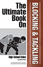 The Ultimate Book On Blocking & Tackling- High School Rules