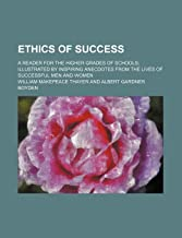 Ethics of Success; A Reader for the Higher Grades of Schools Illustrated by Inspiring Anecdotes from the Lives of Successful Men and Women