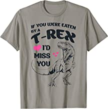 If You Were Eaten By A T-Rex I'D Miss You, Funny TRex T-Shirt