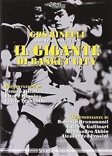 Il gigante di basket city. Gus Binelli e la leggenda della Virtus Bologna
