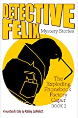 The Exploding Phonebook Factory Caper (Detective Felix Mystery Stories 2) Kindle Edition