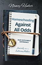 Homeschooling Against All Odds: Our Faith-Walk Experience: Journals from an Audacious Mother