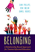 Belonging: A Relationship-Based Approach for Trauma-Informed Education