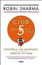 El Club de las 5 de la mañana: Controla tus mañanas, impulsa tu vida / The 5 a.m. Club (Spanish Edition)