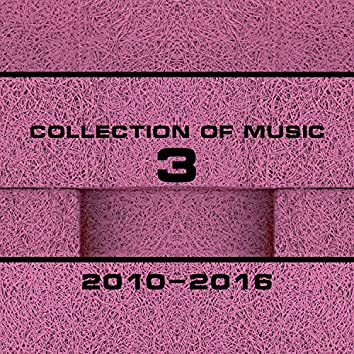 Collection Of Music 2010-2016, Vol. 3