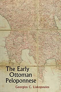 The Early Ottoman Peloponnese: A Study in the Light of an Annotated Editio Princeps of the TT10-1/14662 Ottoman Taxation Cadastre (ca. 1460–1463)
